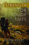 Strength for Tough Times by Maria Kneas